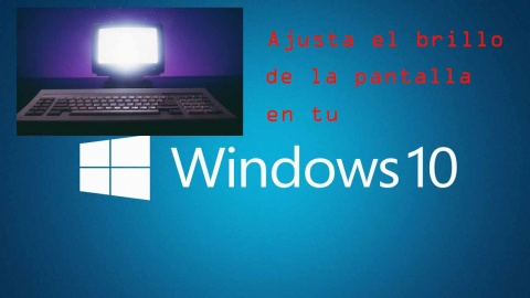Ajustar el brillo de la pantalla en Windows 10