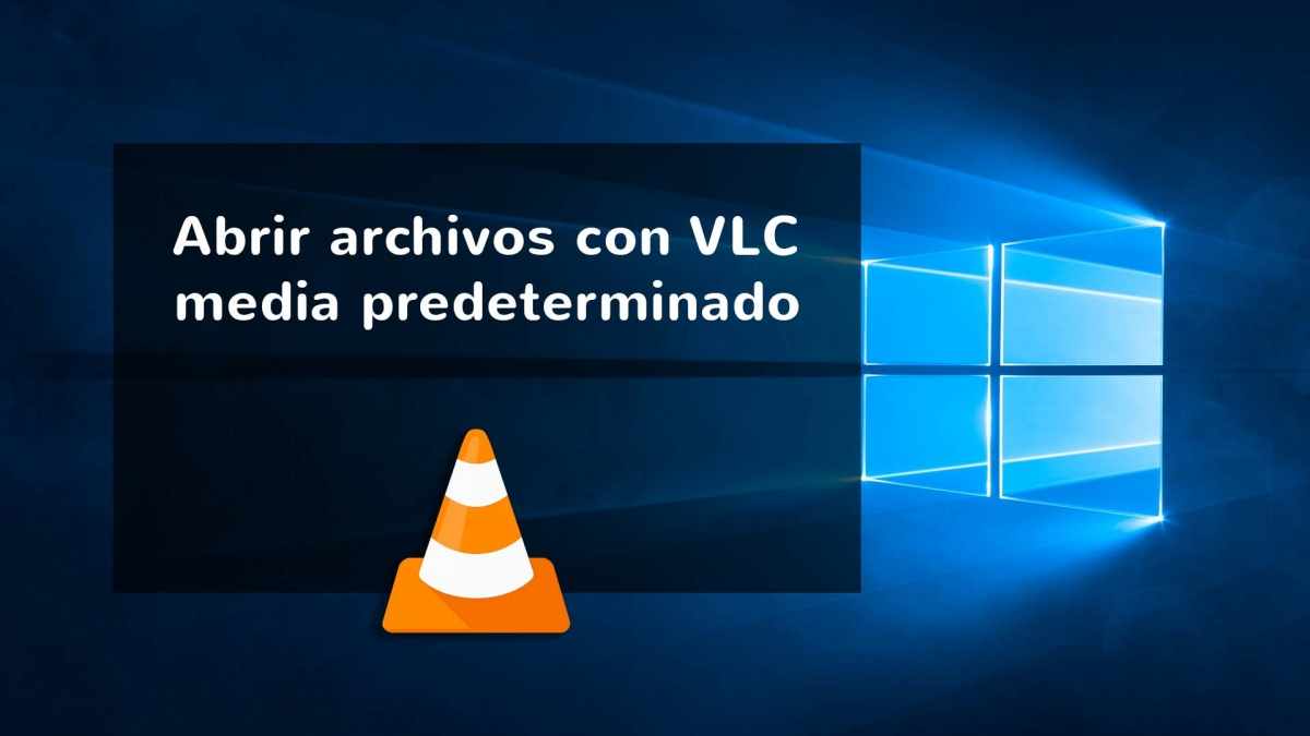 Como poner reproductor VLC predeterminado en Windows 10