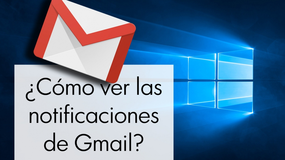 Como recibir notificaciones de gmail en Windows 10