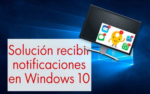 Solucion windows 10 no recibo notificaciones de aplicaciones