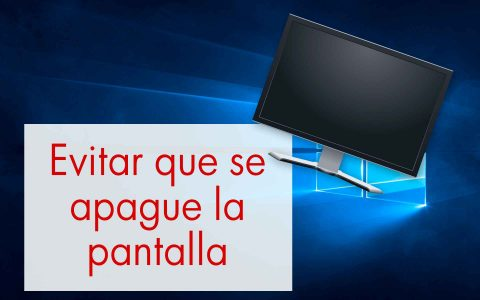 Solucion windows 10 evitar que se apague la pantalla