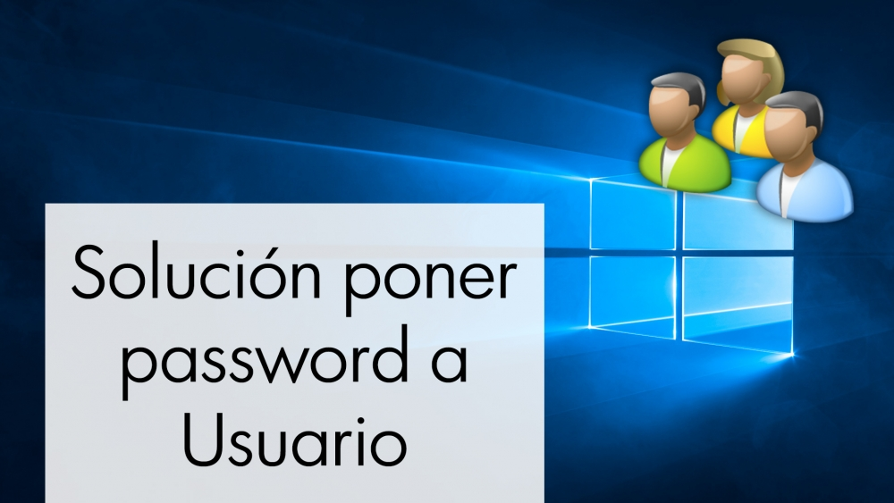 Solucion poner password a usuario en Windows 10